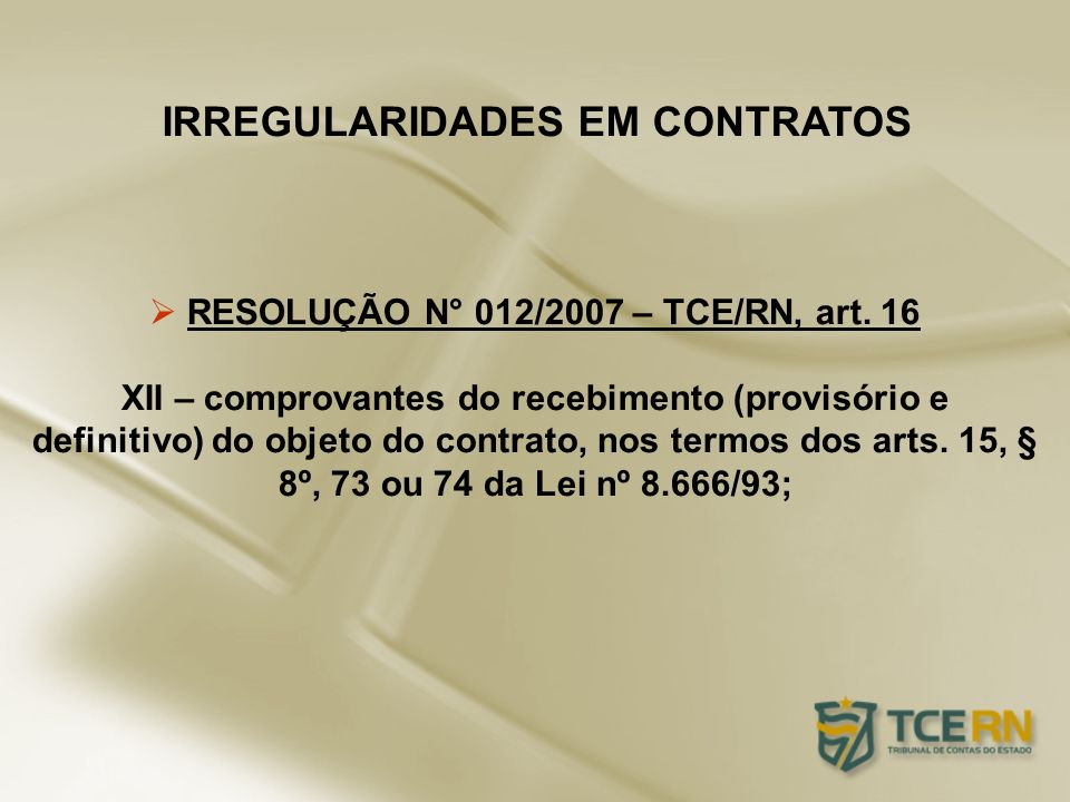 IRREGULARIDADES EM CONTRATOS RESOLUÇÃO N° 012/2007 – TCE/RN, art. 16 XII – comprovantes do recebimento (provisório e definitivo) do objeto do contrato