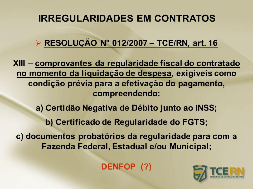 IRREGULARIDADES EM CONTRATOS RESOLUÇÃO N° 012/2007 – TCE/RN, art. 16 XIII – comprovantes da regularidade fiscal do contratado no momento da liquidação