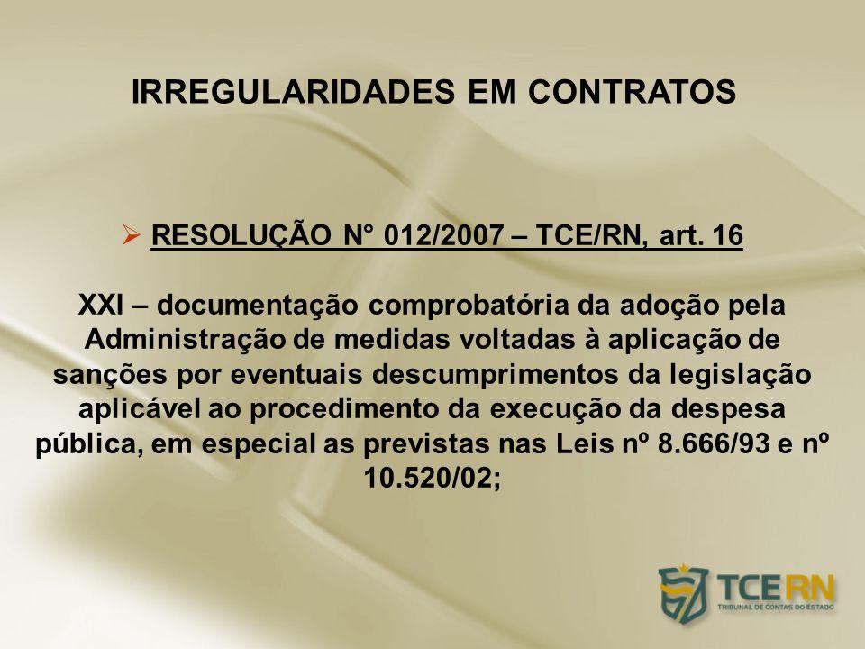 IRREGULARIDADES EM CONTRATOS RESOLUÇÃO N° 012/2007 – TCE/RN, art. 16 XXI – documentação comprobatória da adoção pela Administração de medidas voltadas