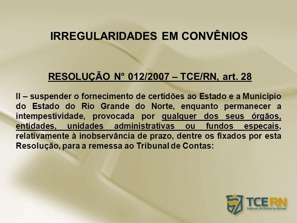 IRREGULARIDADES EM CONVÊNIOS II – suspender o fornecimento de certidões ao Estado e a Município do Estado do Rio Grande do Norte, enquanto permanecer