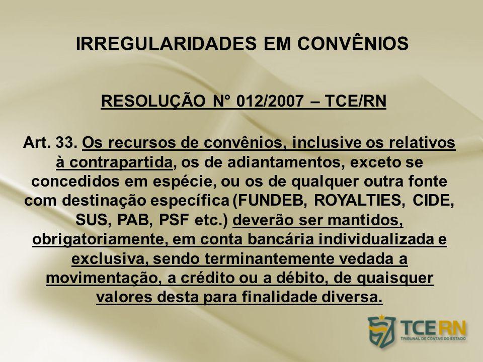 IRREGULARIDADES EM CONVÊNIOS Art. 33. Os recursos de convênios, inclusive os relativos à contrapartida, os de adiantamentos, exceto se concedidos em e