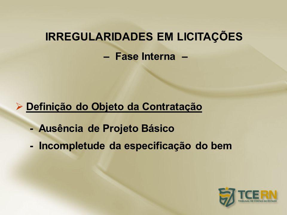 Definição do Objeto da Contratação - Ausência de Projeto Básico - Incompletude da especificação do bem IRREGULARIDADES EM LICITAÇÕES – Fase Interna –