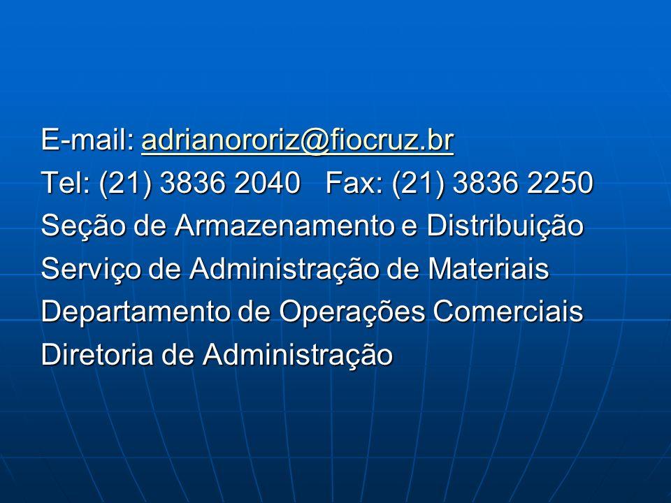 E-mail: adrianororiz@fiocruz.br adrianororiz@fiocruz.br Tel: (21) 3836 2040 Fax: (21) 3836 2250 Seção de Armazenamento e Distribuição Serviço de Admin