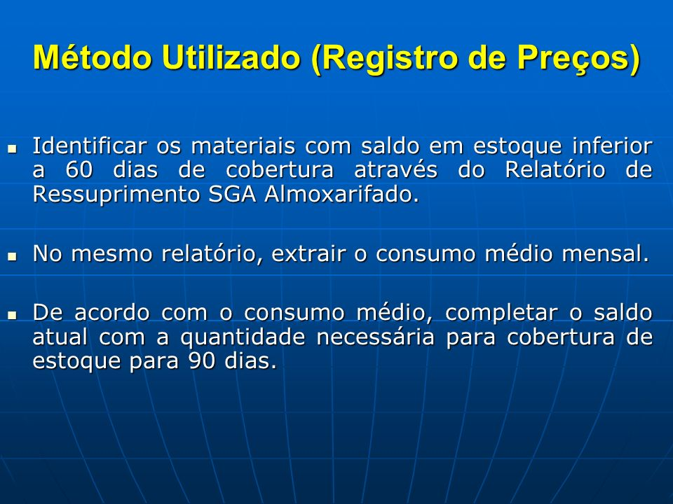 Método Utilizado (Registro de Preços) Identificar os materiais com saldo em estoque inferior a 60 dias de cobertura através do Relatório de Ressuprime