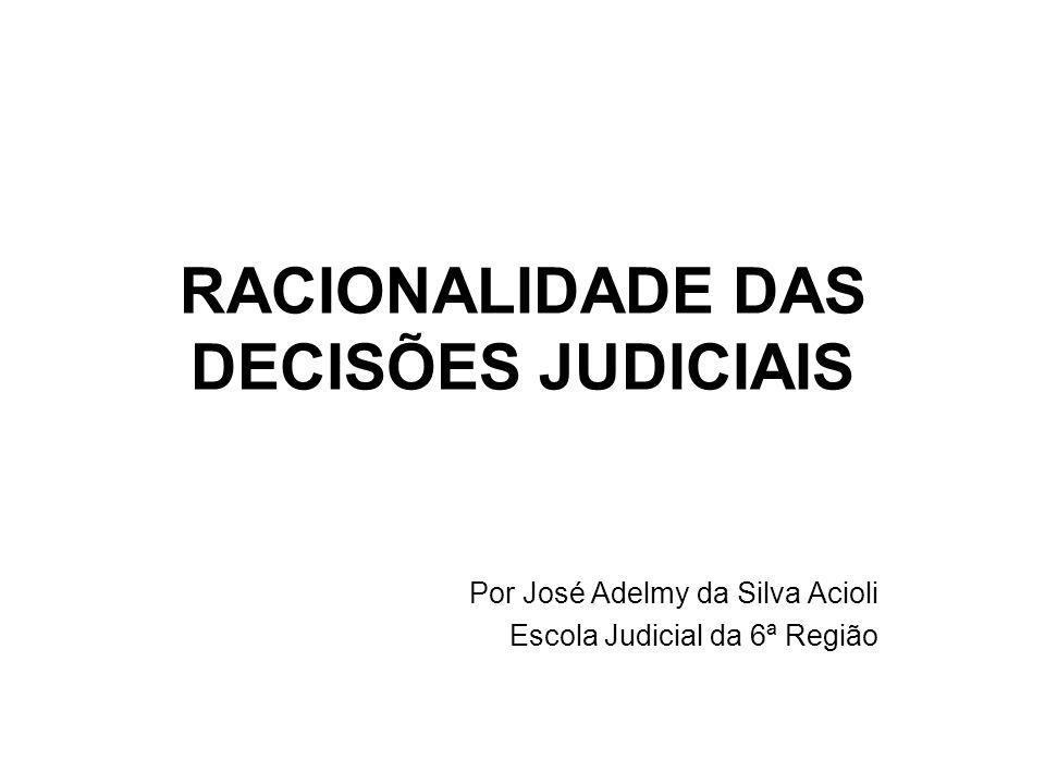 RACIONALIDADE DAS DECISÕES JUDICIAIS Por José Adelmy da Silva Acioli Escola Judicial da 6ª Região