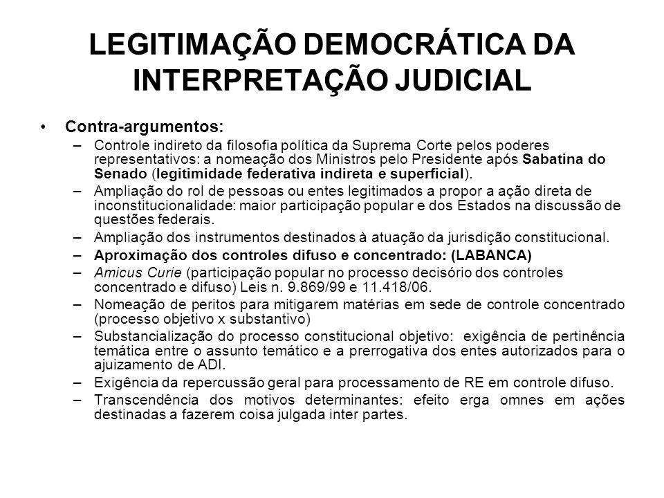 LEGITIMAÇÃO DEMOCRÁTICA DA INTERPRETAÇÃO JUDICIAL Contra-argumentos: –Controle indireto da filosofia política da Suprema Corte pelos poderes represent