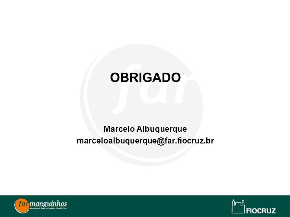 OBRIGADO Marcelo Albuquerque marceloalbuquerque@far.fiocruz.br