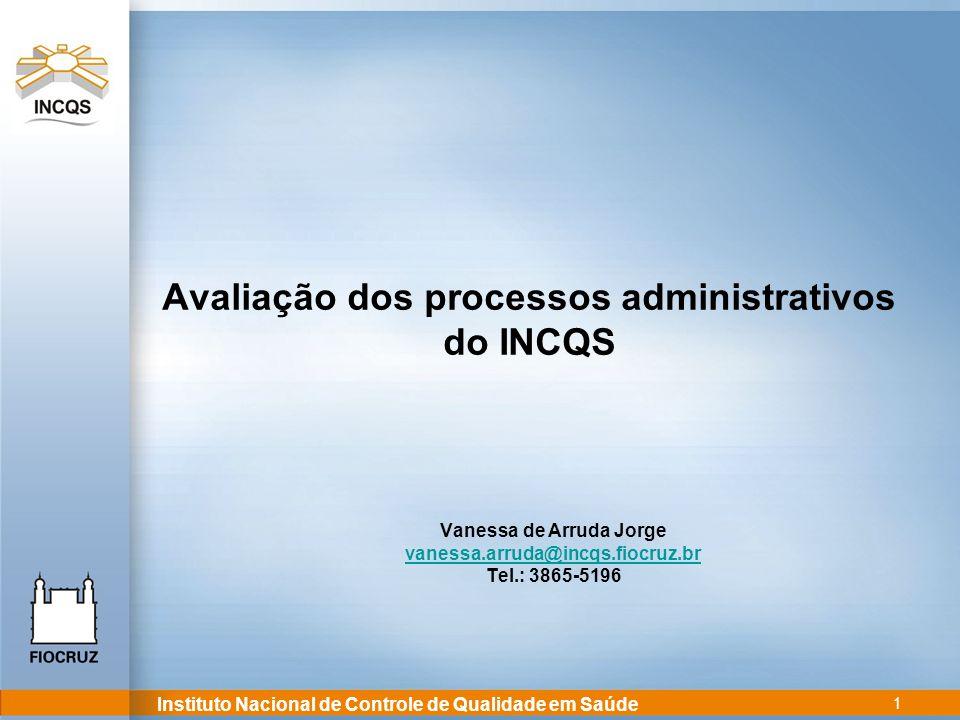 Instituto Nacional de Controle de Qualidade em Saúde 1 Avaliação dos processos administrativos do INCQS Vanessa de Arruda Jorge vanessa.arruda@incqs.f