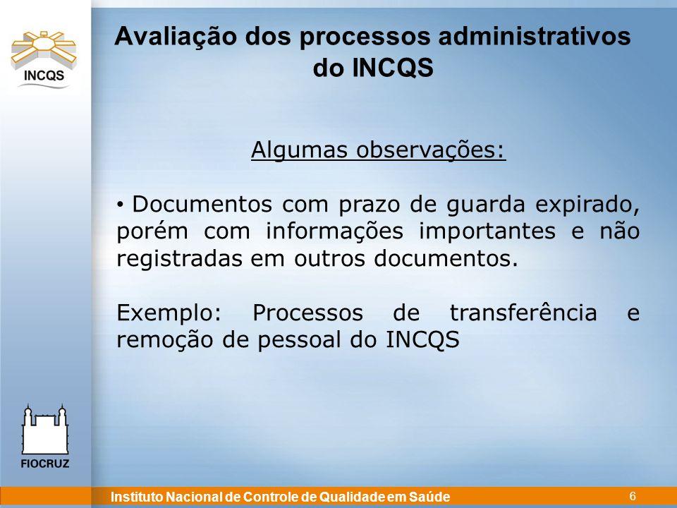 Instituto Nacional de Controle de Qualidade em Saúde 6 Algumas observações: Documentos com prazo de guarda expirado, porém com informações importantes