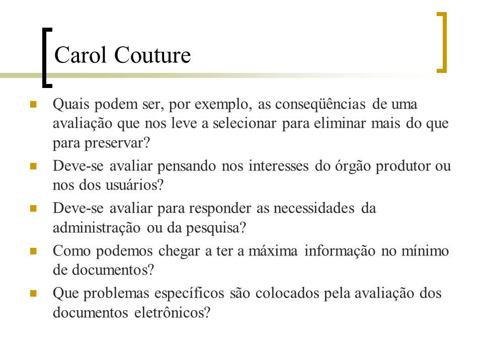 Carol Couture Quais podem ser, por exemplo, as conseqüências de uma avaliação que nos leve a selecionar para eliminar mais do que para preservar.