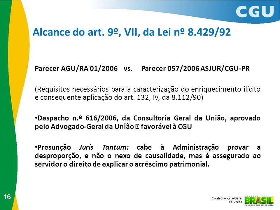Alcance do art. 9º, VII, da Lei nº 8.429/92 Parecer AGU/RA 01/2006 vs. Parecer 057/2006 ASJUR/CGU-PR (Requisitos necessários para a caracterização do