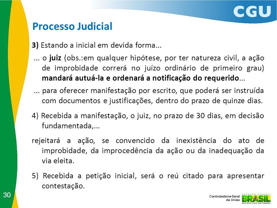 Processo Judicial 30 3) Estando a inicial em devida forma...... o juiz (obs.:em qualquer hipótese, por ter natureza civil, a ação de improbidade corre
