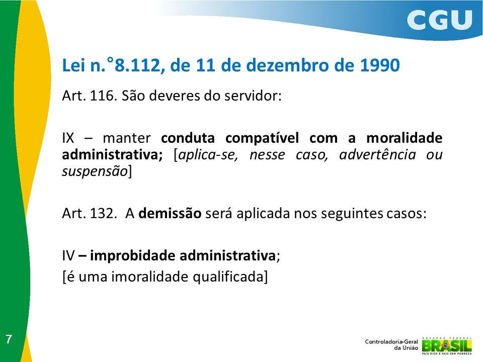 Lei n.°8.112, de 11 de dezembro de 1990 77 Art. 116. São deveres do servidor: IX – manter conduta compatível com a moralidade administrativa; [aplica-
