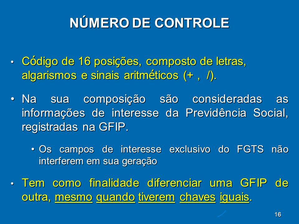 16 NÚMERO DE CONTROLE C ó digo de 16 posi ç ões, composto de letras, algarismos e sinais aritm é ticos (+, /).