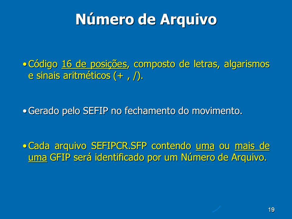 19 Número de Arquivo Código 16 de posições, composto de letras, algarismos e sinais aritméticos (+, /).Código 16 de posições, composto de letras, algarismos e sinais aritméticos (+, /).