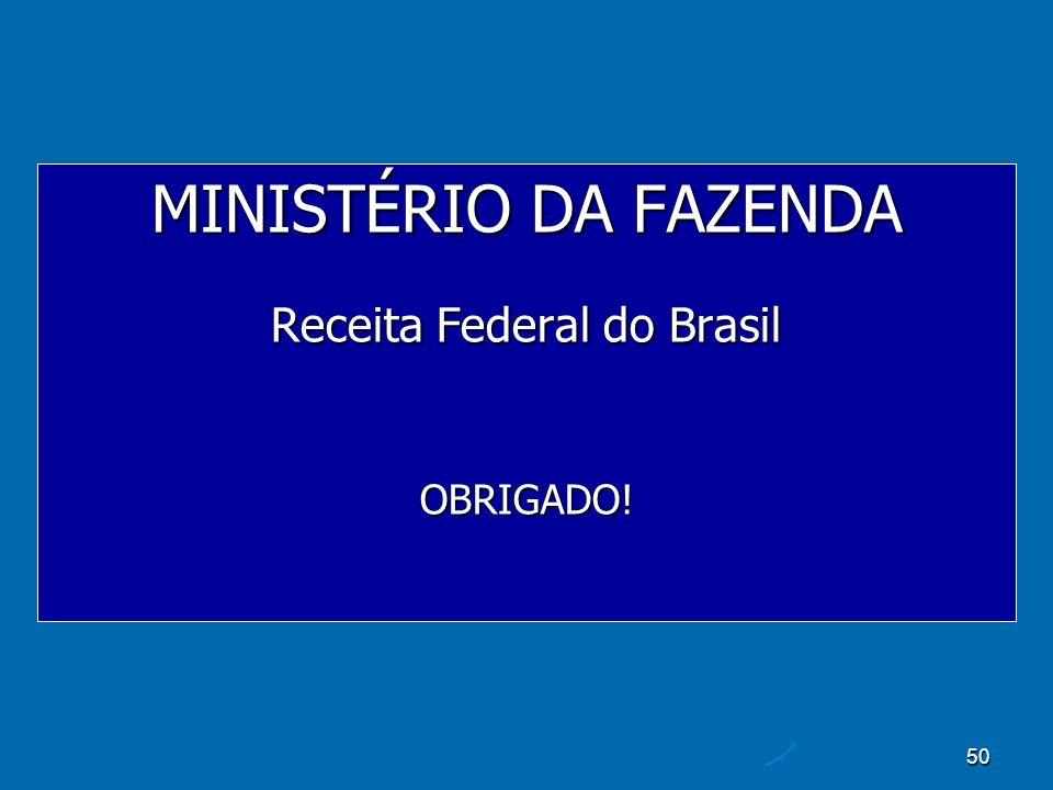 50 MINISTÉRIO DA FAZENDA Receita Federal do Brasil OBRIGADO!