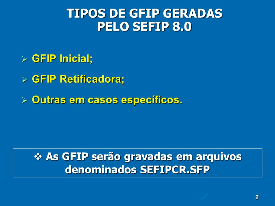 8 GFIP Inicial; GFIP Inicial; GFIP Retificadora; GFIP Retificadora; Outras em casos específicos.