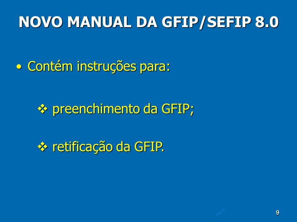 9 Contém instruções para:Contém instruções para: preenchimento da GFIP; preenchimento da GFIP; retificação da GFIP.