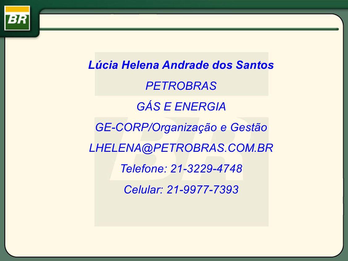 Lúcia Helena Andrade dos Santos PETROBRAS GÁS E ENERGIA GE-CORP/Organização e Gestão LHELENA@PETROBRAS.COM.BR Telefone: 21-3229-4748 Celular: 21-9977-