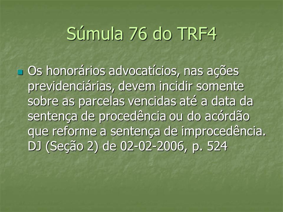 Súmula 76 do TRF4 Os honorários advocatícios, nas ações previdenciárias, devem incidir somente sobre as parcelas vencidas até a data da sentença de pr