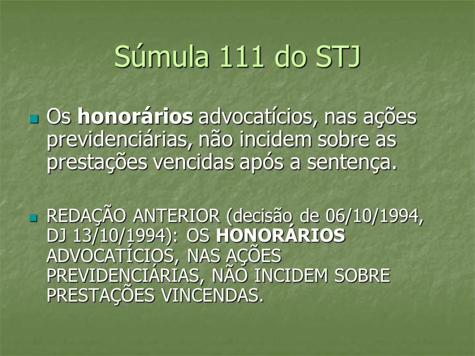 Súmula 111 do STJ Os honorários advocatícios, nas ações previdenciárias, não incidem sobre as prestações vencidas após a sentença. Os honorários advoc
