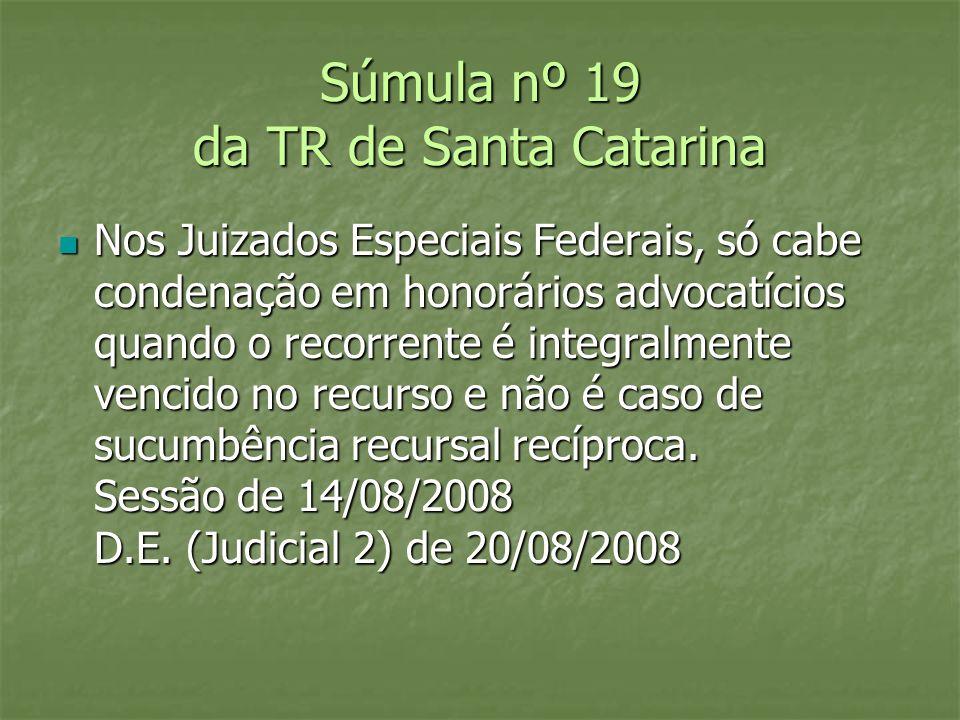 Súmula nº 19 da TR de Santa Catarina Nos Juizados Especiais Federais, só cabe condenação em honorários advocatícios quando o recorrente é integralment