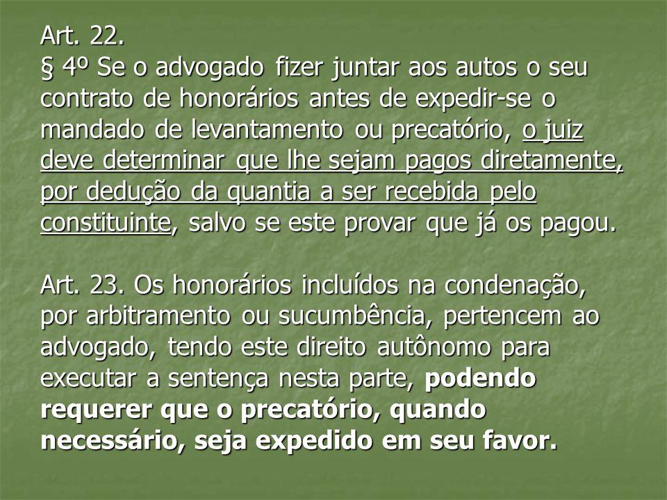 Art. 22. § 4º Se o advogado fizer juntar aos autos o seu contrato de honorários antes de expedir-se o mandado de levantamento ou precatório, o juiz de
