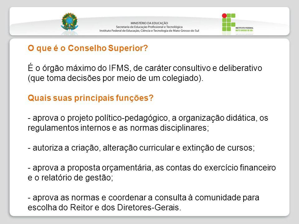 O que é o Conselho Superior? É o órgão máximo do IFMS, de caráter consultivo e deliberativo (que toma decisões por meio de um colegiado). Quais suas p