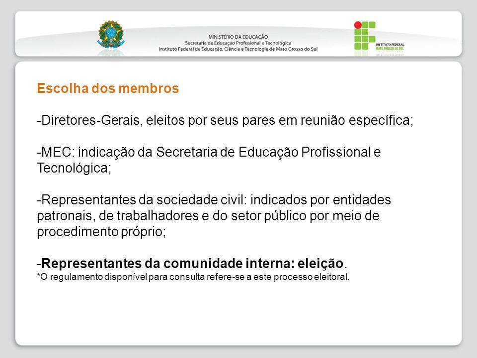 Escolha dos membros -Diretores-Gerais, eleitos por seus pares em reunião específica; -MEC: indicação da Secretaria de Educação Profissional e Tecnológ