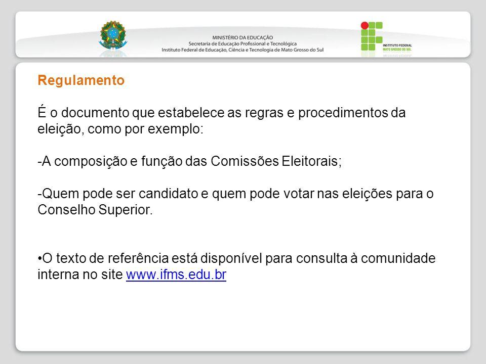 Regulamento É o documento que estabelece as regras e procedimentos da eleição, como por exemplo: -A composição e função das Comissões Eleitorais; -Que
