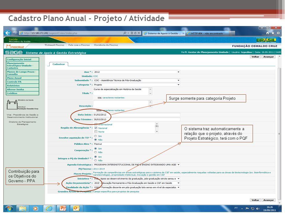 Cadastro Plano Anual - Projeto / Atividade O sistema traz automaticamente a relação que o projeto, através do Projeto Estratégico, terá com o PQF Surg