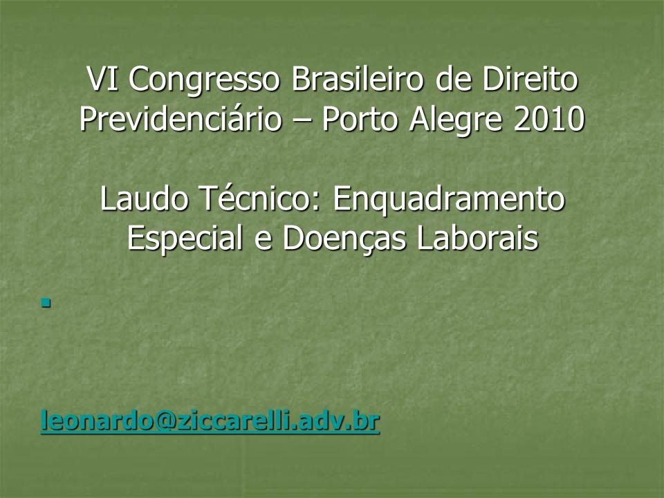 VI Congresso Brasileiro de Direito Previdenciário – Porto Alegre 2010 Laudo Técnico: Enquadramento Especial e Doenças Laborais leonardo@ziccarelli.adv