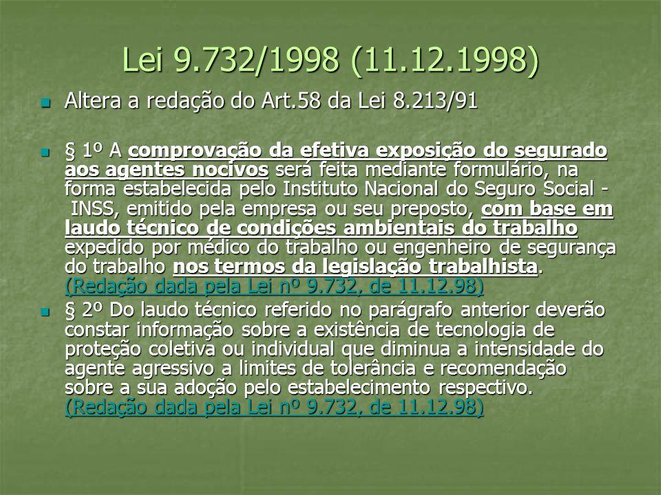 Lei 9.732/1998 (11.12.1998) Altera a redação do Art.58 da Lei 8.213/91 Altera a redação do Art.58 da Lei 8.213/91 § 1º A comprovação da efetiva exposi