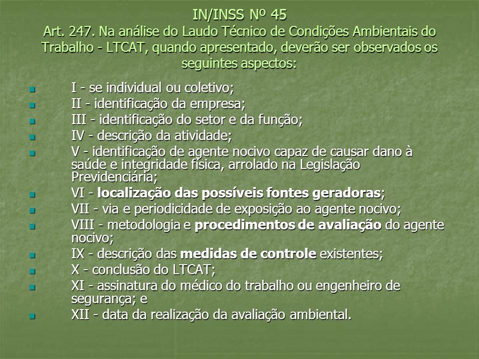 IN/INSS Nº 45 Art. 247. Na análise do Laudo Técnico de Condições Ambientais do Trabalho - LTCAT, quando apresentado, deverão ser observados os seguint
