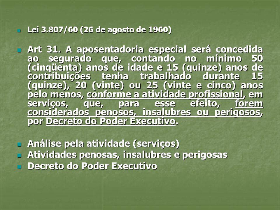 Lei 3.807/60 (26 de agosto de 1960) Lei 3.807/60 (26 de agosto de 1960) Art 31. A aposentadoria especial será concedida ao segurado que, contando no m