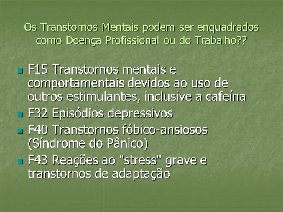 Os Transtornos Mentais podem ser enquadrados como Doença Profissional ou do Trabalho?? F15 Transtornos mentais e comportamentais devidos ao uso de out