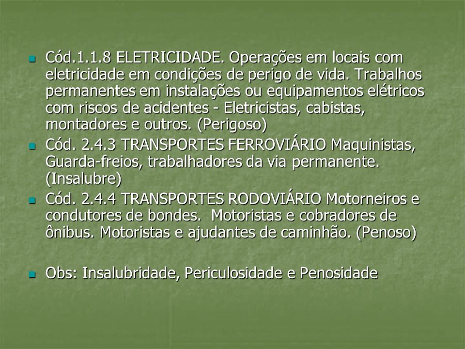 Cód.1.1.8 ELETRICIDADE. Operações em locais com eletricidade em condições de perigo de vida. Trabalhos permanentes em instalações ou equipamentos elét