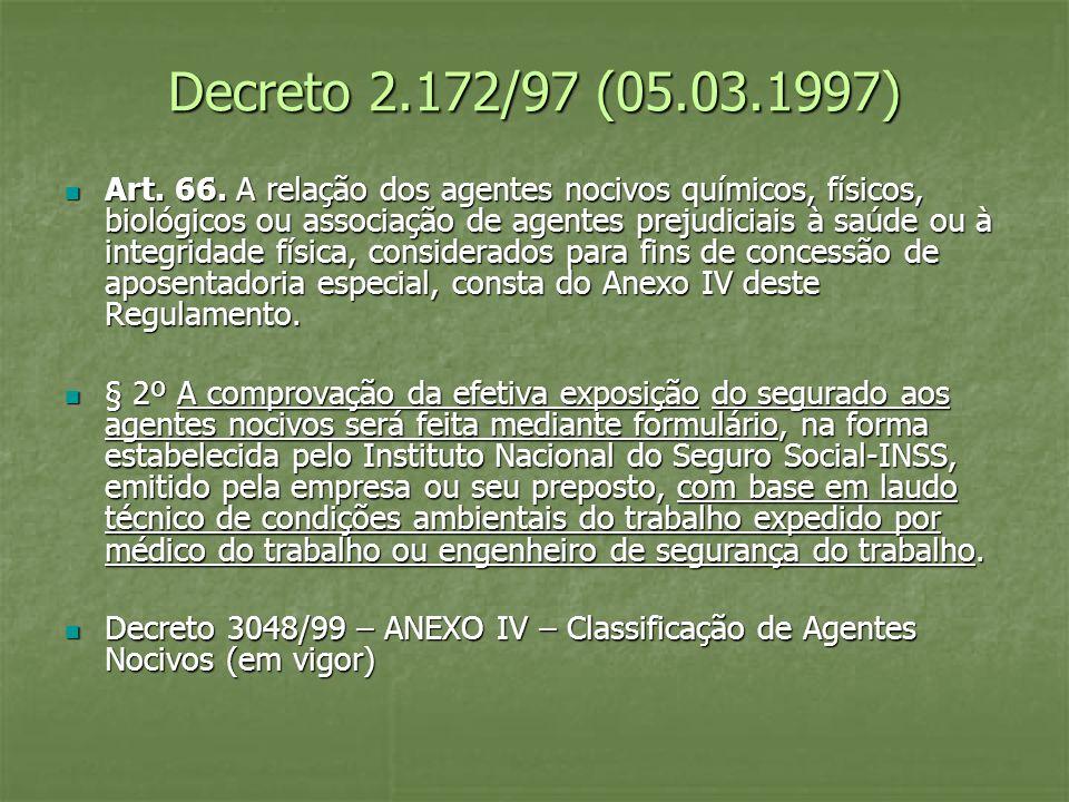 Decreto 2.172/97 (05.03.1997) Art. 66. A relação dos agentes nocivos químicos, físicos, biológicos ou associação de agentes prejudiciais à saúde ou à
