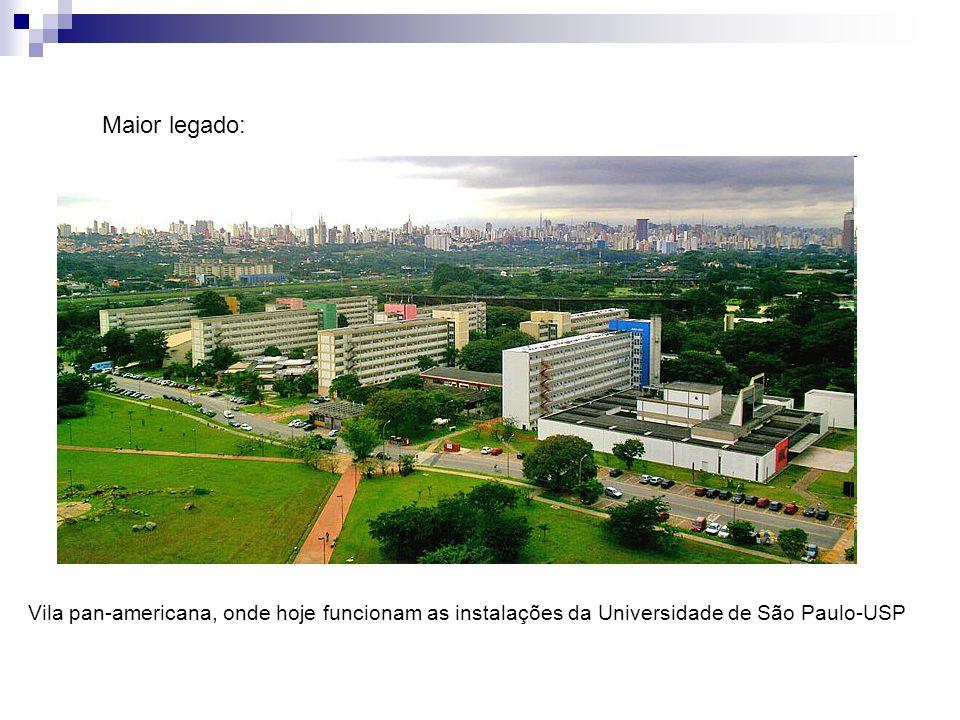 Vila pan-americana, onde hoje funcionam as instalações da Universidade de São Paulo-USP Maior legado: