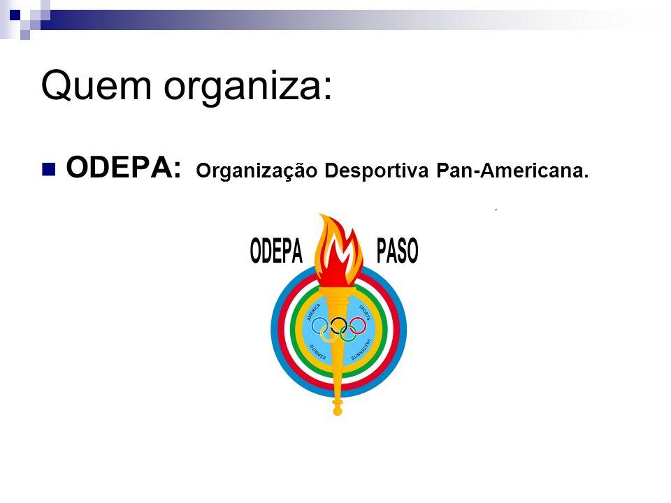 Quem organiza: ODEPA: Organização Desportiva Pan-Americana.