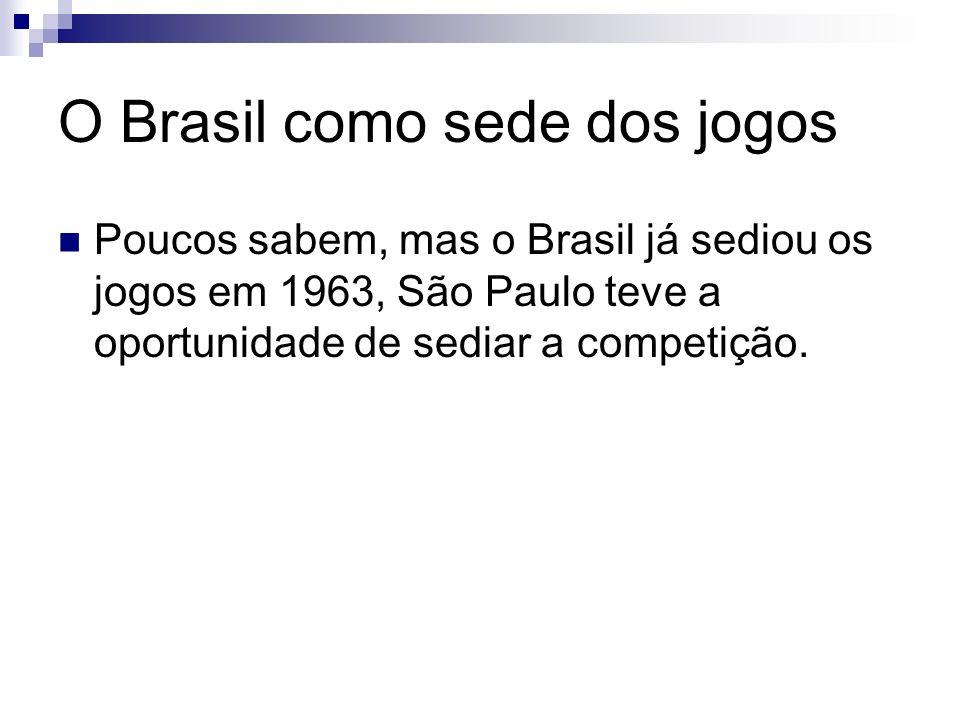 O Brasil como sede dos jogos Poucos sabem, mas o Brasil já sediou os jogos em 1963, São Paulo teve a oportunidade de sediar a competição.