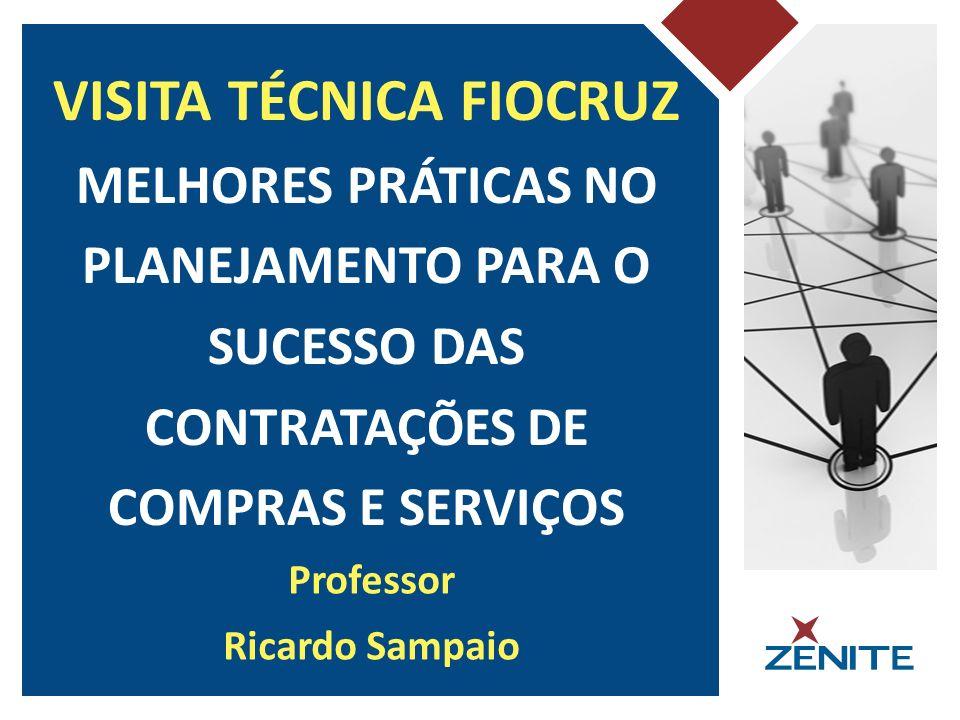 Professor Ricardo Sampaio VISITA TÉCNICA FIOCRUZ MELHORES PRÁTICAS NO PLANEJAMENTO PARA O SUCESSO DAS CONTRATAÇÕES DE COMPRAS E SERVIÇOS