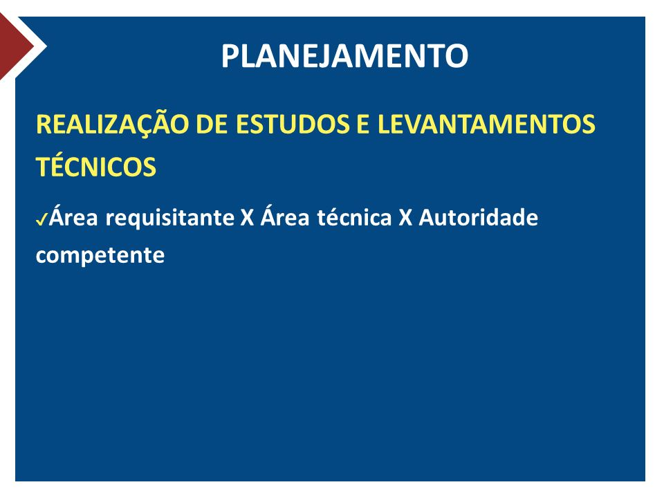 PLANEJAMENTO REALIZAÇÃO DE ESTUDOS E LEVANTAMENTOS TÉCNICOS Área requisitante X Área técnica X Autoridade competente