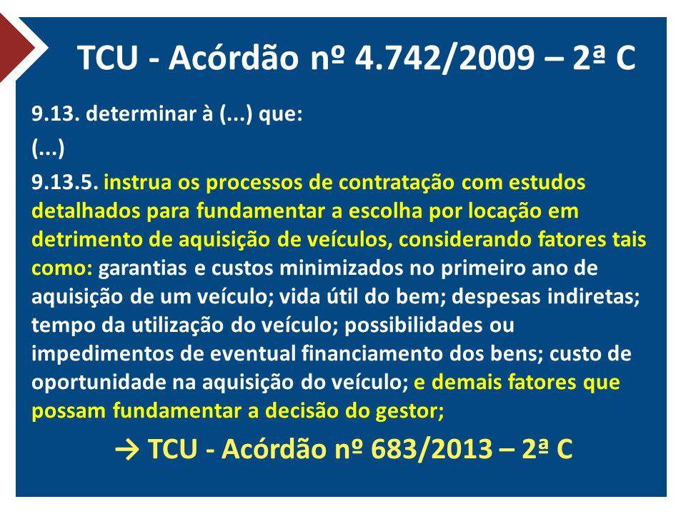 TCU - Acórdão nº 4.742/2009 – 2ª C 9.13. determinar à (...) que: (...) 9.13.5. instrua os processos de contratação com estudos detalhados para fundame