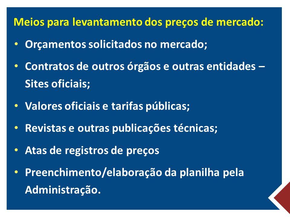 Meios para levantamento dos preços de mercado: Orçamentos solicitados no mercado; Contratos de outros órgãos e outras entidades – Sites oficiais; Valo