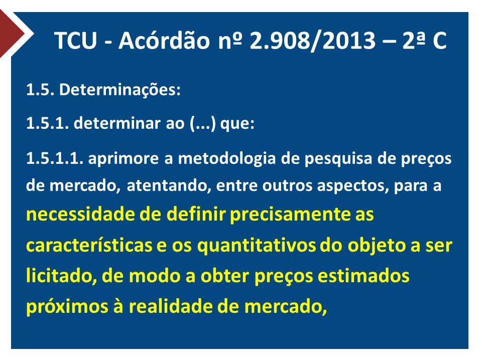 TCU - Acórdão nº 2.908/2013 – 2ª C 1.5. Determinações: 1.5.1. determinar ao (...) que: 1.5.1.1. aprimore a metodologia de pesquisa de preços de mercad