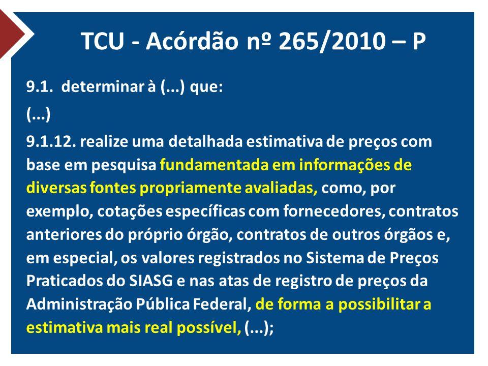 TCU - Acórdão nº 265/2010 – P 9.1. determinar à (...) que: (...) 9.1.12. realize uma detalhada estimativa de preços com base em pesquisa fundamentada