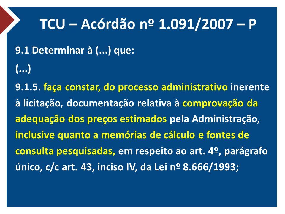 TCU – Acórdão nº 1.091/2007 – P 9.1 Determinar à (...) que: (...) 9.1.5. faça constar, do processo administrativo inerente à licitação, documentação r