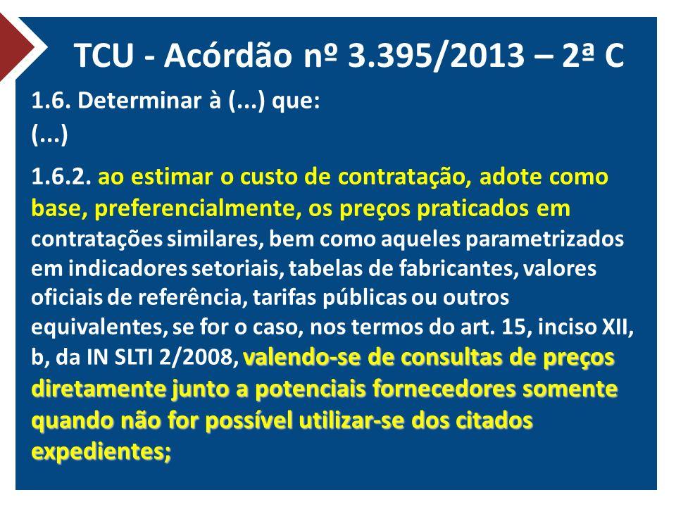 TCU - Acórdão nº 3.395/2013 – 2ª C 1.6. Determinar à (...) que: (...) valendo-se de consultas de preços diretamente junto a potenciais fornecedores so