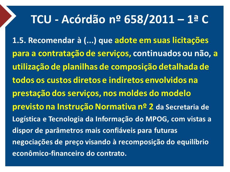 TCU - Acórdão nº 658/2011 – 1ª C 1.5. Recomendar à (...) que adote em suas licitações para a contratação de serviços, continuados ou não, a utilização